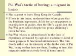 pui wai s tactic of boring a migrant in limbo