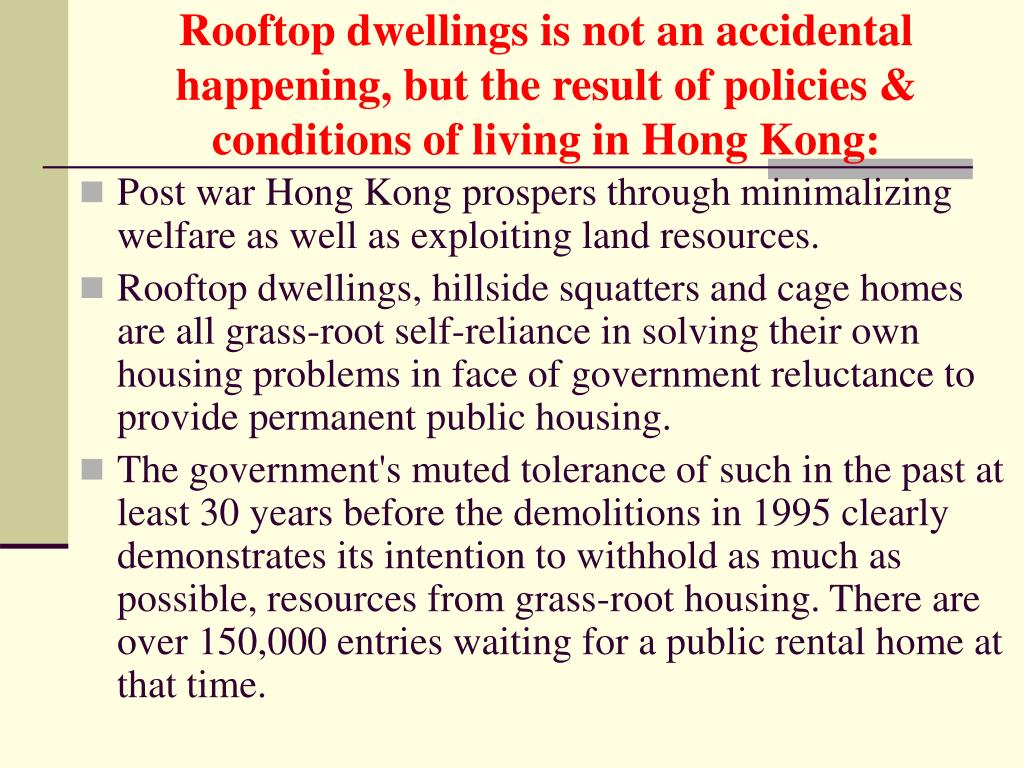 Rooftop dwellings is not an accidental happening, but the result of policies & conditions of living in Hong Kong: