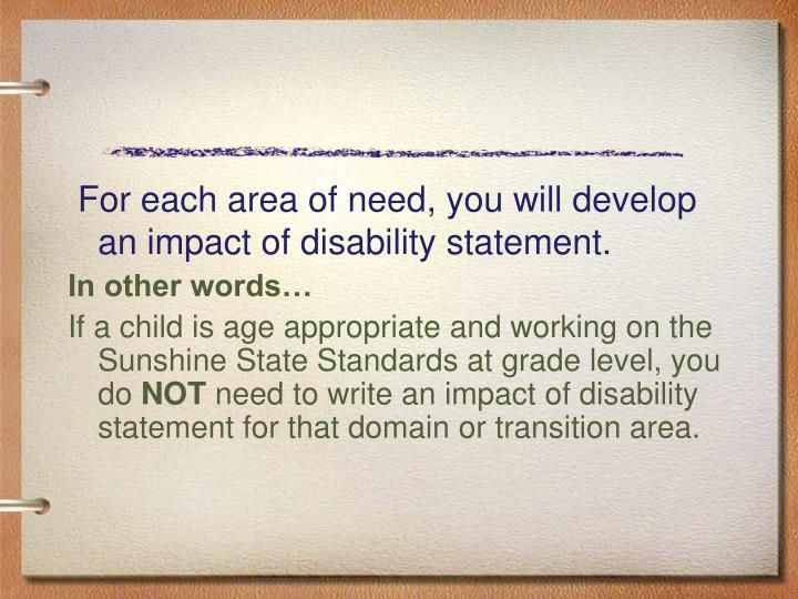 For each area of need, you will develop an impact of disability statement.