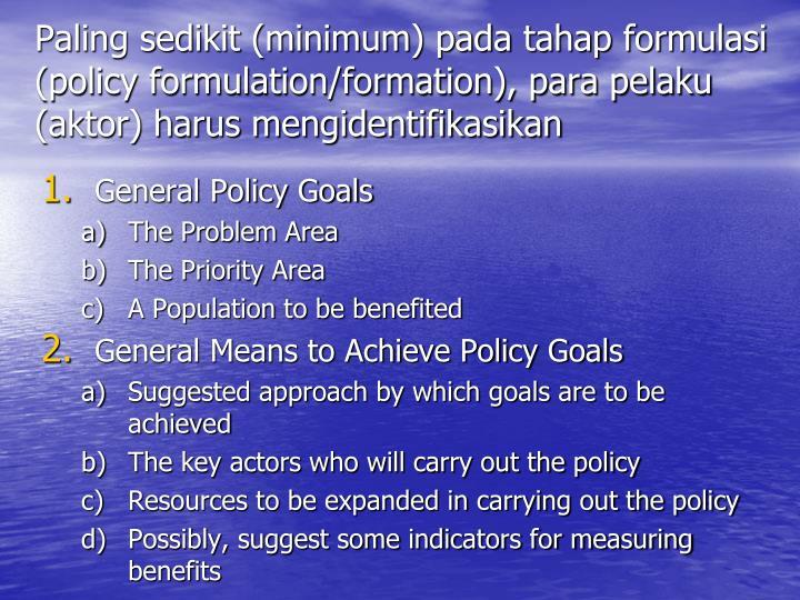 Paling sedikit (minimum) pada tahap formulasi (policy formulation/formation), para pelaku (aktor) harus mengidentifikasikan