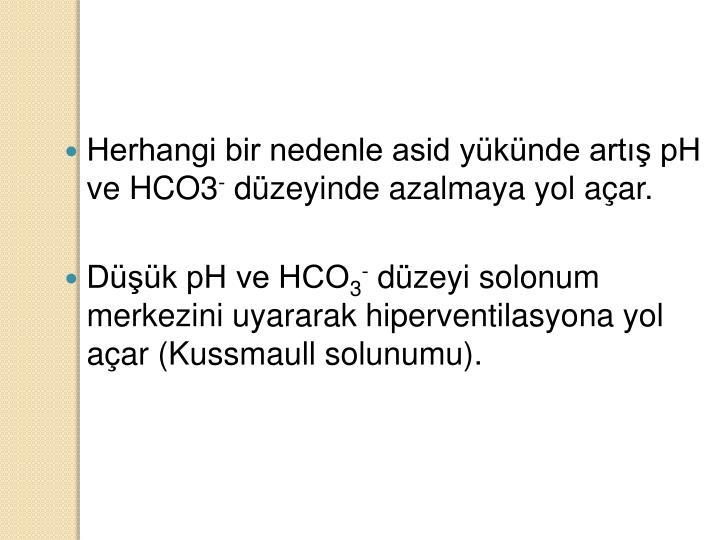 Herhangi bir nedenle asid yükünde artış pH ve HCO3