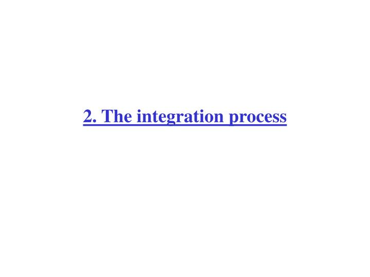 2. The integration process