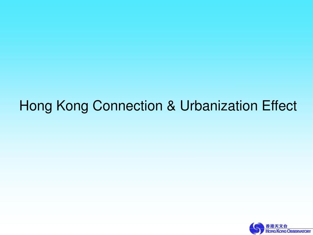 Hong Kong Connection & Urbanization Effect
