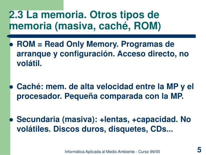 2.3 La memoria. Otros tipos de memoria (masiva, caché, ROM)