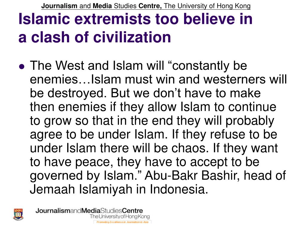 Islamic extremists too believe in a clash of civilization