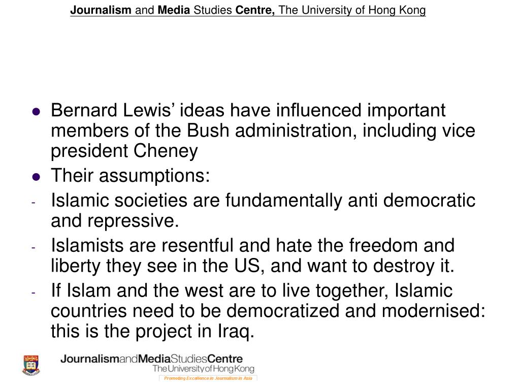 Bernard Lewis' ideas have influenced important members of the Bush administration, including vice president Cheney
