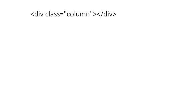 """<div class=""""column""""></div>"""