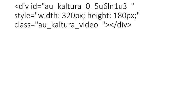 "<div id=""au_kaltura_0_5u6ln1u3  "" style=""width: 320px; height: 180px;"" class=""au_kaltura_video  ""></div>"