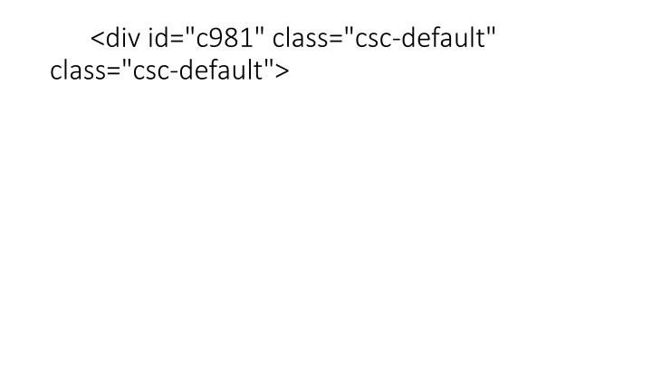 "<div id=""c981"" class=""csc-default"" class=""csc-default"">"