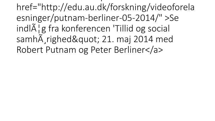 "</div><div id=""c226816"" class=""csc-default"" class=""csc-default""><p><a href=""http://edu.au.dk/forskning/videoforelaesninger/putna"