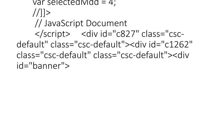 "<div id=""mdd""><script type=""text/javascript"" charset=""utf-8""> //<![CDATA[ var selectedMdd = 4; //]]>  // JavaScript Document  </script><div id=""c827"" class=""csc-default"" class=""csc-default""><div id=""c1262"" class=""csc-default"" class=""csc-default""><div id=""banner"">"