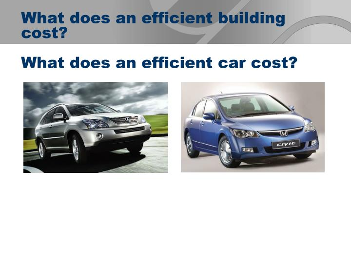 What does an efficient building cost?