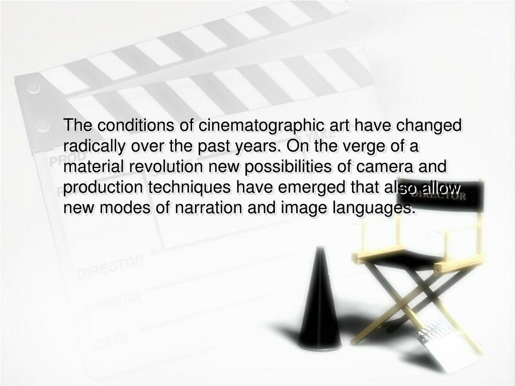 The conditions of cinematographic art have changed radically over the past years. On the verge of a material revolution new possibilities of camera and production techniques have emerged that also allow new modes of narration and image languages.