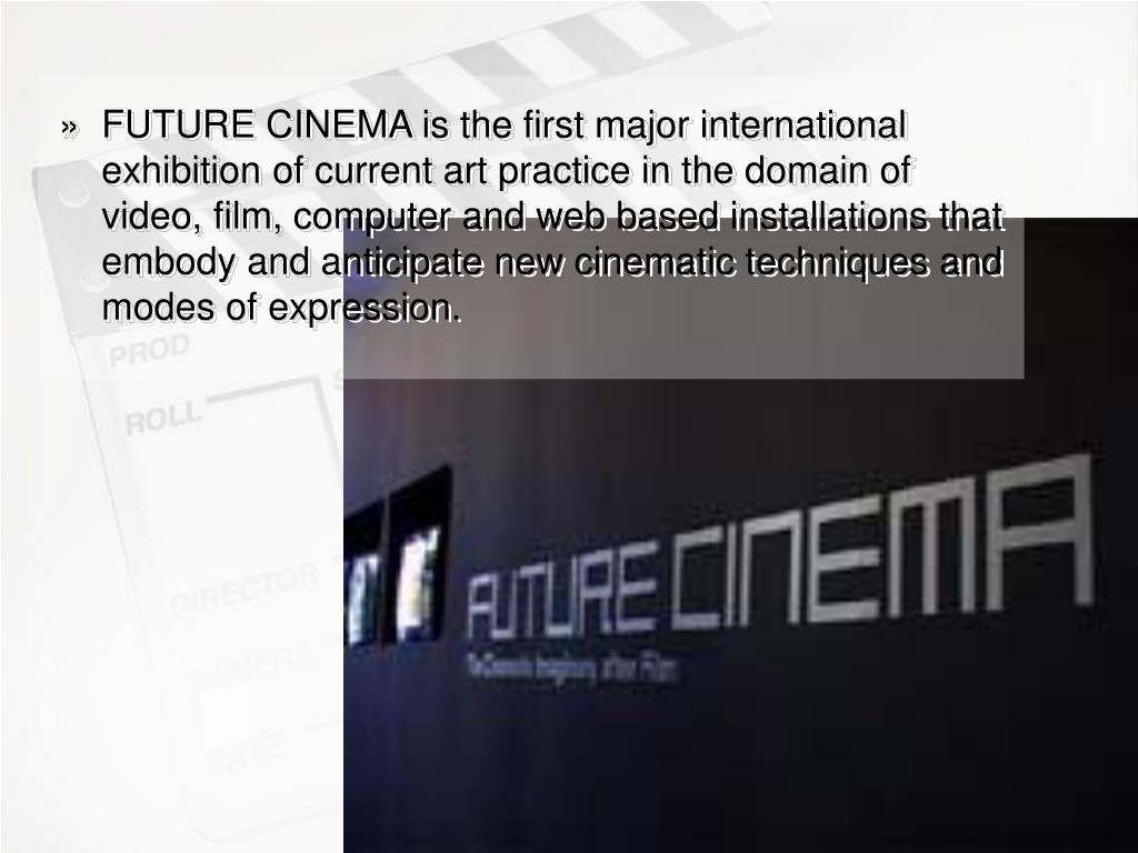 FUTURE CINEMA is the first major international exhibition of current art practice in the domain of video, film, computer and web based installations that embody and anticipate new cinematic techniques and modes of expression.