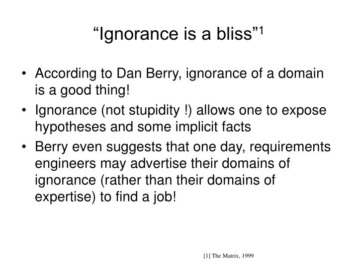 """Ignorance is a bliss"""