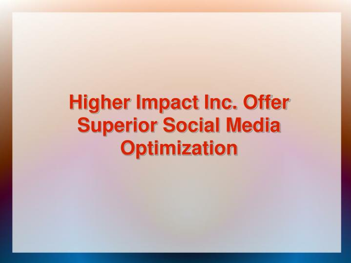 Higher Impact Inc. Offer Superior Social Media Optimization