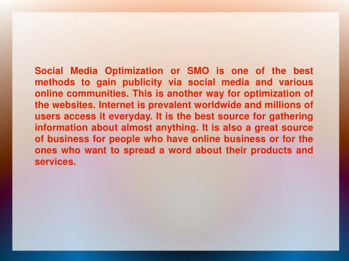 Social Media Optimization or SMO is one of the best methods to gain publicity via social media and v...