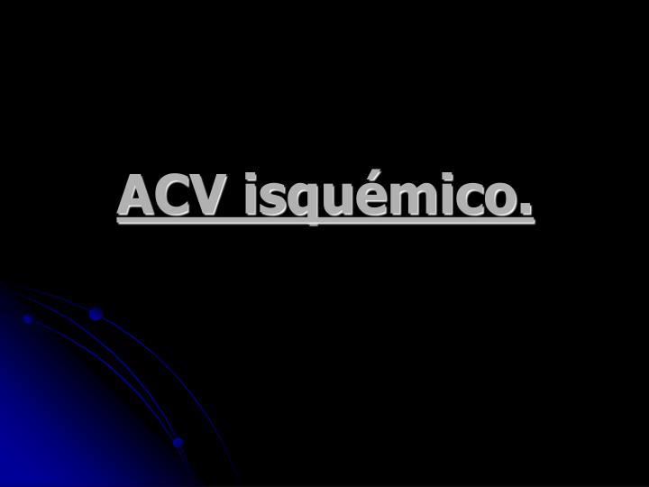 ACV isqumico.