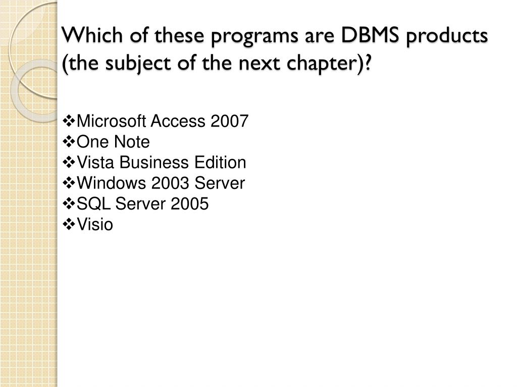 Which of these programs are DBMS products (the subject of the next chapter)?
