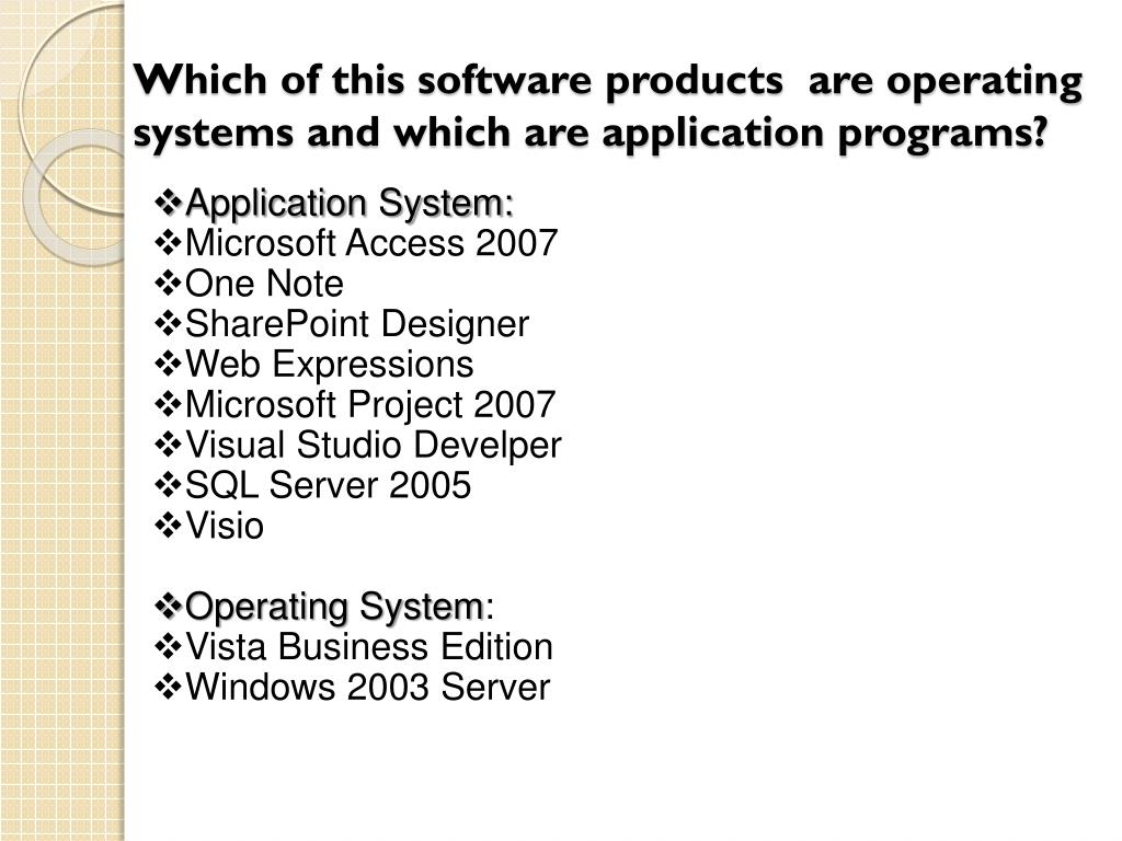Which of this software products  are operating systems and which are application programs?