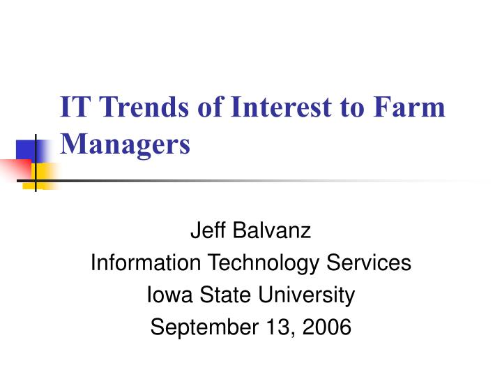 It trends of interest to farm managers l.jpg