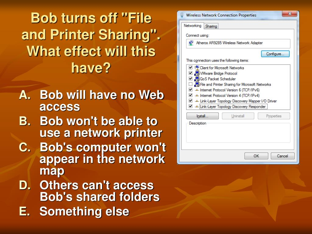 "Bob turns off ""File and Printer Sharing"".  What effect will this have?"