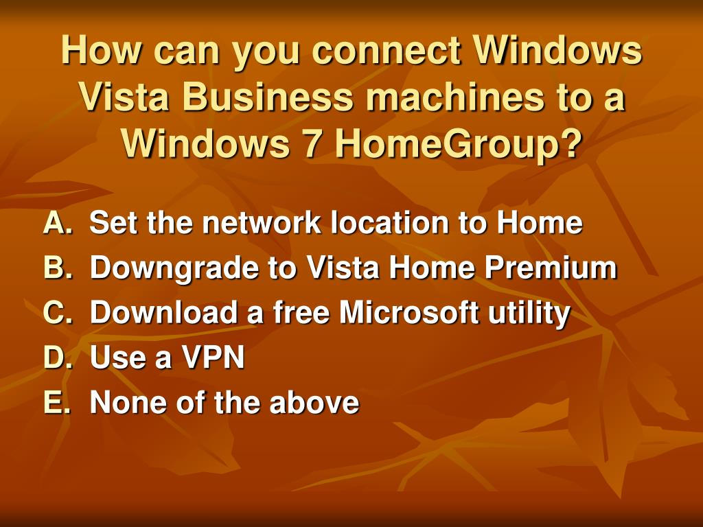 How can you connect Windows Vista Business machines to a Windows 7 HomeGroup?