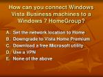how can you connect windows vista business machines to a windows 7 homegroup