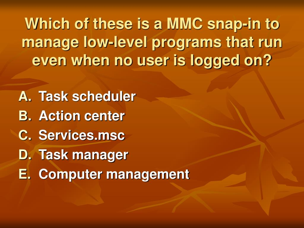 Which of these is a MMC snap-in to manage low-level programs that run even when no user is logged on?