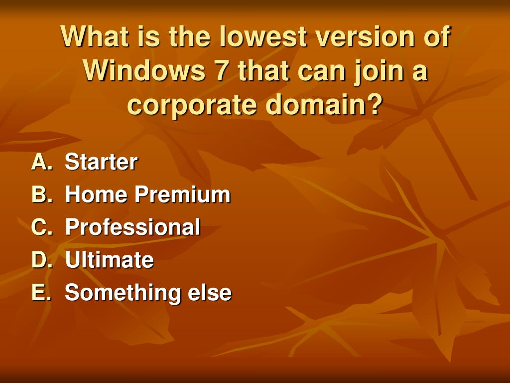 What is the lowest version of Windows 7 that can join a corporate domain?