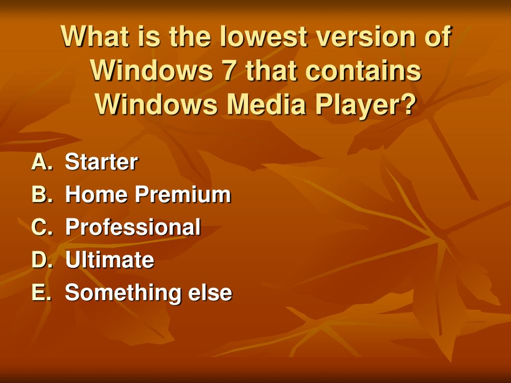 What is the lowest version of Windows 7 that contains Windows Media Player?