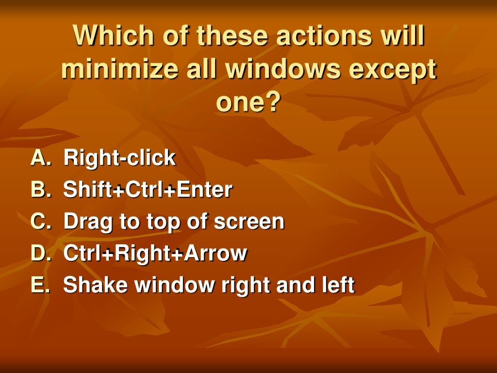 Which of these actions will minimize all windows except one?