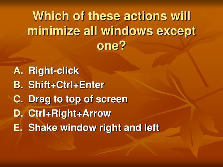 Which of these actions will minimize all windows except one