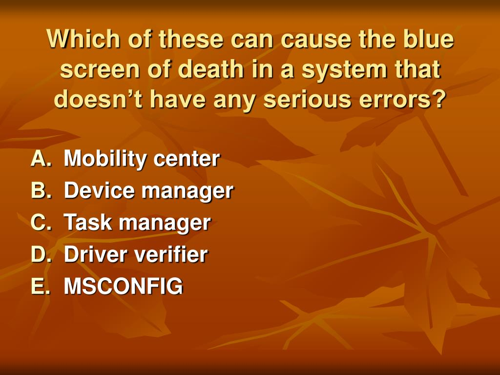 Which of these can cause the blue screen of death in a system that doesn't have any serious errors?