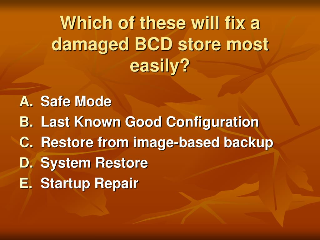 Which of these will fix a damaged BCD store most easily?