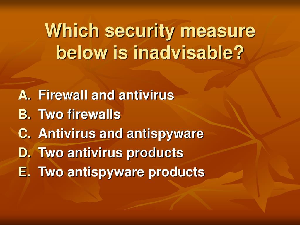 Which security measure below is inadvisable?