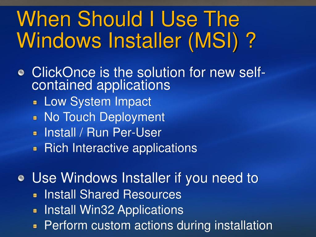 When Should I Use The Windows Installer (MSI) ?