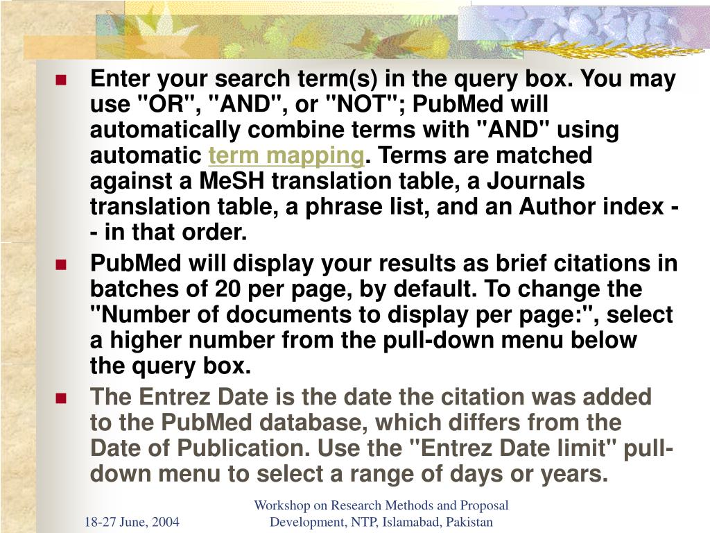 "Enter your search term(s) in the query box. You may use ""OR"", ""AND"", or ""NOT""; PubMed will automatically combine terms with ""AND"" using automatic"