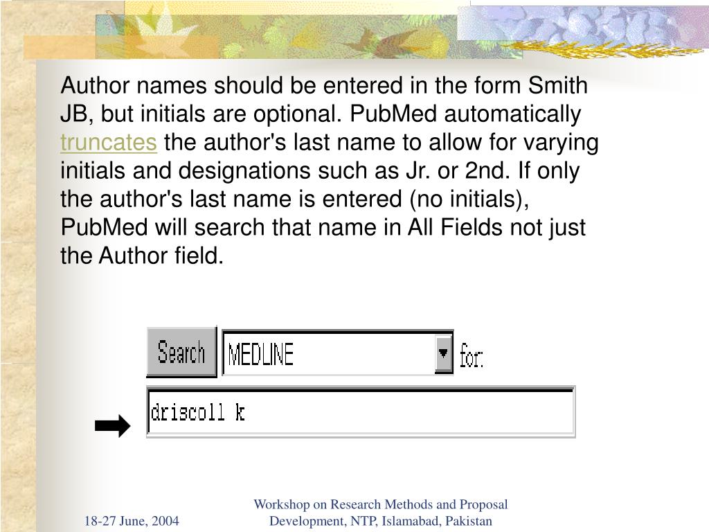 Author names should be entered in the form Smith JB, but initials are optional. PubMed automatically