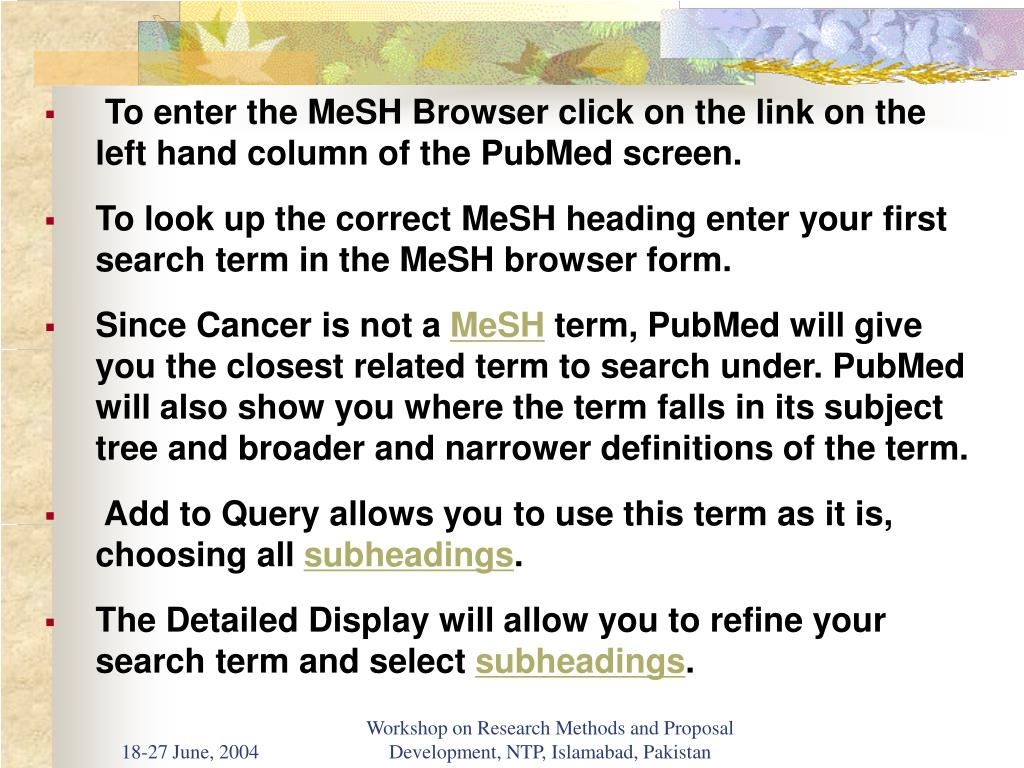 To enter the MeSH Browser click on the link on the left hand column of the PubMed screen.