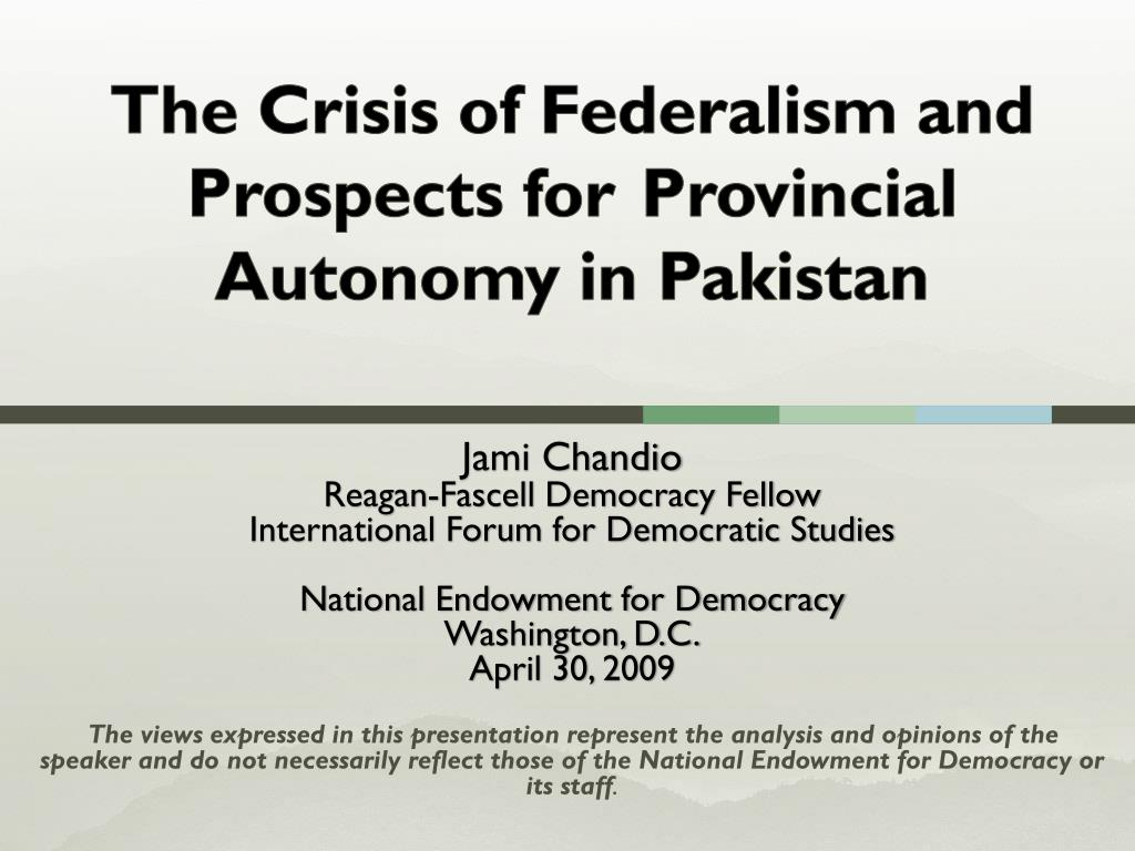 The Crisis of Federalism and  Prospects for 	Provincial Autonomy in Pakistan