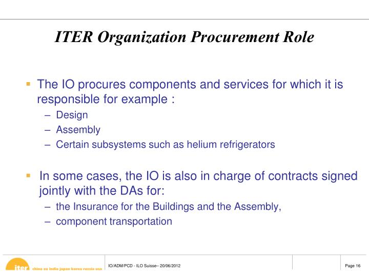 The IO procures components and services for which it is responsible for example :