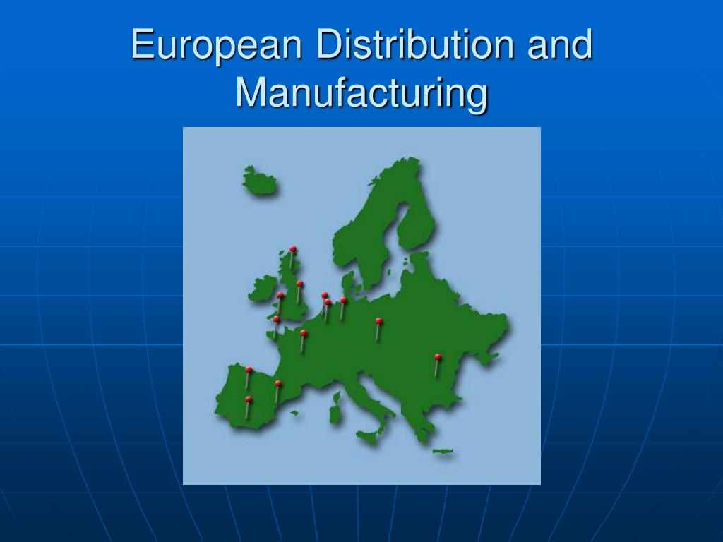 European Distribution and Manufacturing