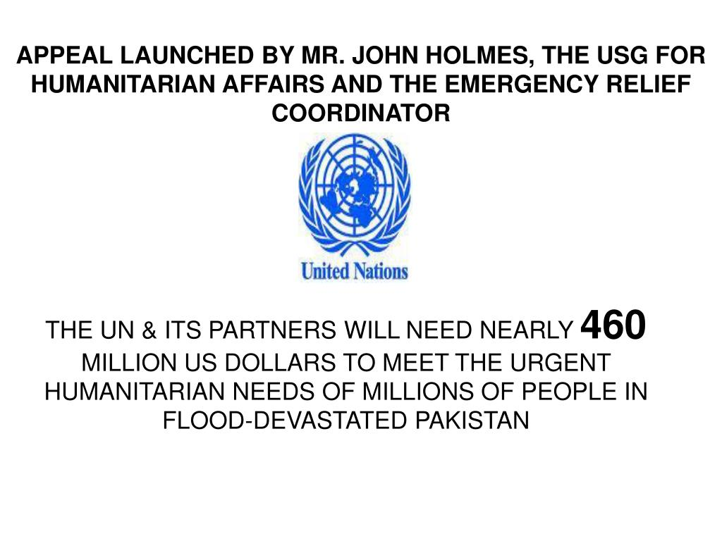 APPEAL LAUNCHED BY MR. JOHN HOLMES, THE USG FOR HUMANITARIAN AFFAIRS AND THE EMERGENCY RELIEF COORDINATOR