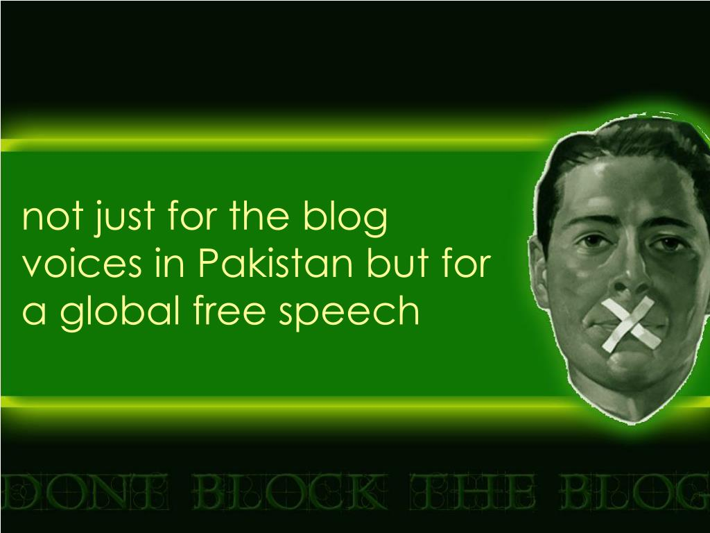 not just for the blog voices in Pakistan but for a global free speech