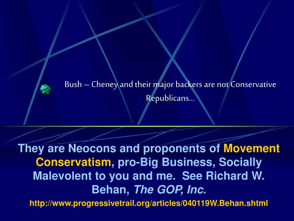 Bush – Cheney and their major backers are not Conservative Republicans…