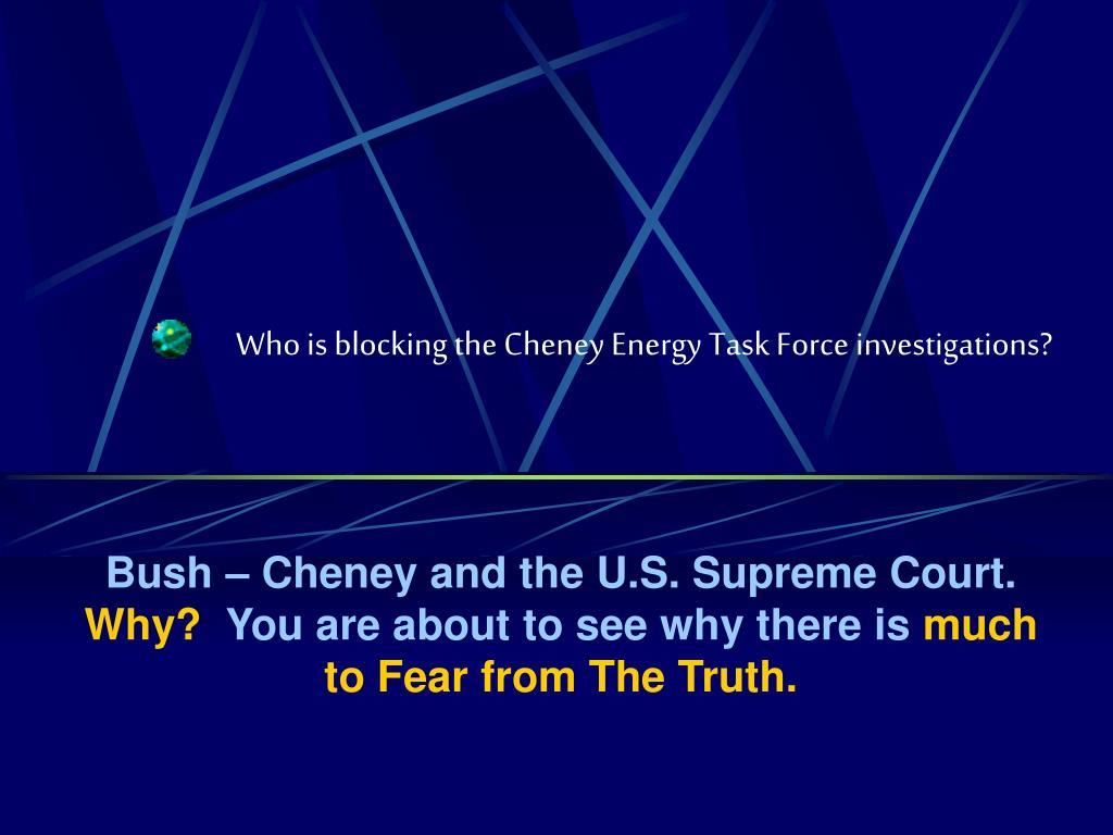 Who is blocking the Cheney Energy Task Force investigations?