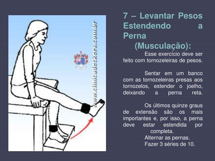 7 – Levantar Pesos Estendendo a Perna (Musculação):