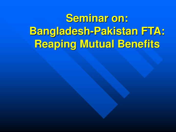 Seminar on bangladesh pakistan fta reaping mutual benefits
