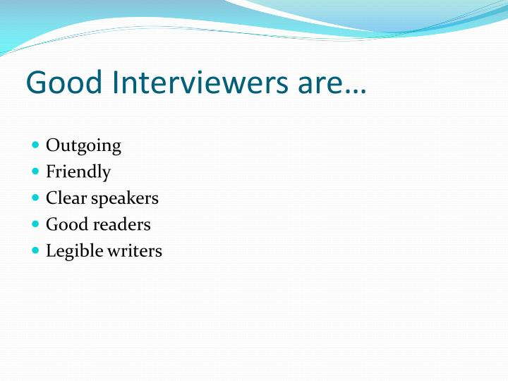 Good Interviewers are…